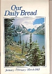 Radio Bible Class -  Our Daily Bread - Jan-Feb-March 1985-complete booklet/megazine in Large Print.  Scripture quotations from New King James Version 1979,1980, 1982 -  Cover photo by Pat O'Hara