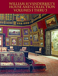 William H. Vanderbilt's House & Collection Volumes 1-10 - Reprint
