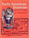 Early American Ironware, Cast And Wrought By Henry J. Kauffman