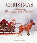 Christmas Antiques Decorations And Traditions By Constance King