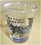 If You Drink Don`t Drive Shot Glass