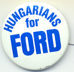 Hungarians For Ford 1976 Presidential Campaign Button