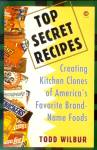 Top Secret Recipes: Creating Kitchen Clones Of Favorite Brand-name Foods