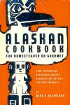 Alaskan Cookbook: Game Preparation, Sourdough Secrets, Salmon Derby Recipes, More