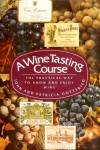 A Wine Tasting Course: Practical Ways To Know And Enjoy Wine