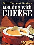 Better Homes And Gardens Cooking With Cheese Cookbook