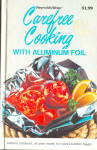 1975 Carefree Cooking With Aluminum Foil Cookbook