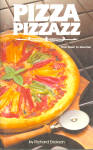 Pizza Pizzazz From Basic To Gourmet Cookbook