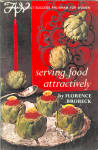 Serving Food Attractively By Florence Brobeck