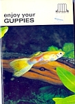 Enjoy Your Guppies - 1960's Pet Library Book