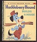Huckleberry Hound Builds A House - Little Golden Book