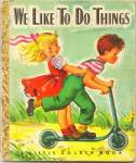 We Like To Do Things- Little Golden Book - 1949