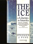 The Ice, A Journey To Antarctica By Stephen J Pyne