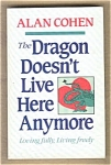The Dragon Doesn't Live Here Any More - Alan Cohen