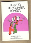 How To Feel Younger Longer - Jane Kinderlehrer