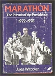 Marathon, The Persuit Of The Presidency 1972 - 1976
