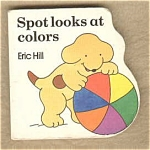 Spot Looks At Colors Little Spot Board Book Eric Hill