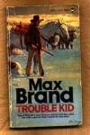 Trouble Kid - Max Brand