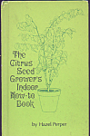 The Citrus Seed Grower's Indoor How- To Book