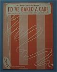 Sheet Music For 1950 I'd 've Baked A Cake