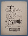 Sheet Music For 1910 Three Little Chestnuts