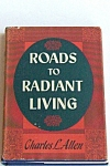 Roads To Radiant Living Inscribed By Author Charles L. Allen 1951