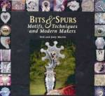 Bits & Spurs: Motifs, Techniques And Modern Makers By: Ned & Jody Martin