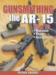 Gunsmithing The Ar-15 By: Patrick Sweeney
