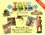 Toys Go To War (Wwii) By: Jack Matthews