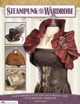 Steampunk Your Wardrobe: Easy Projects To Add Victorian Flair To Everyday Fashions By: Calista Taylor