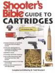 Shooter's Bible Guide To Cartridges By: W. Todd Woodard