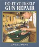 Do-it-yourself Gun Repair By: Edward A Matunas