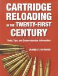 Cartridge Reloading In The Twenty-first Century By: Charles T. Richards
