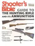 Shooter's Bible Guide To The Hunting Rifle And Its Ammunition By: Thomas C. Tabor