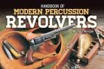 Handbook Of Modern Percussion Revolvers By: Michael Morgan