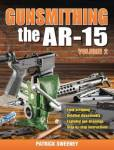 Gunsmithing The Ar-15 Volume 2 By: Patrick Sweeney