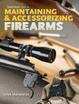 Gun Digest Guide To Maintaining & Accessorizing Firearms By: Kevin Muramatsu