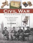 Civil War Woodworking, Volume 2: More Authentic Projects For Woodworkers And Reenactors By: A. J. Hamler