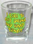 I Like To Get Drunk Shotglass
