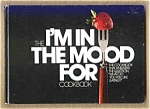 The I'm In The Mood For Cookbook