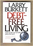 Debt-free Living - How To Get Out Of Debt And Stay Out
