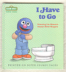 I Have To Go - Sesame Street Toddler Books