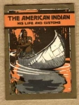 The American Indian - His Life And Customs