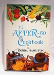 1981 The After-50 Cookbook By Donna Hamilton