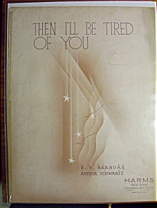 Sheet Music For 1934 Then I'll Be Tired Of You
