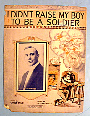 1915 I Didn't Raise My Boy To Be A Soldier (Ed Morton)