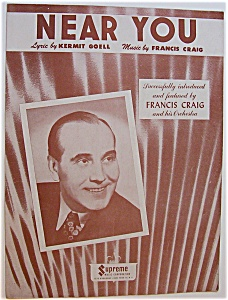 Sheet Music For 1947 Near You (Francis Craig Cover)