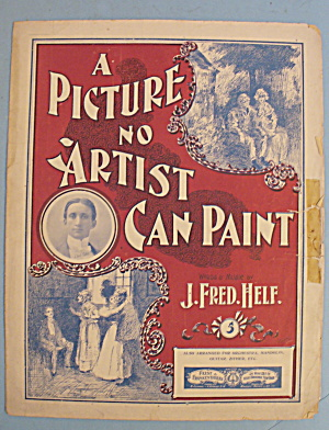 1900 A Picture No Artist Can Paint By J. Fred Helf