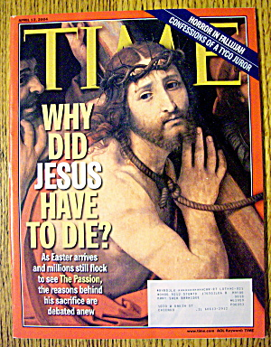Time Magazine April 12, 2004 Why Did Jesus Have To Die?