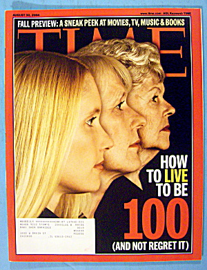 Time Magazine August 30, 2004 How To Live To Be 100